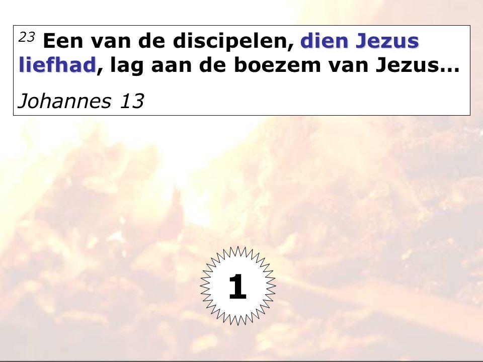 23 Een van de discipelen, dien Jezus liefhad, lag aan de boezem van Jezus…