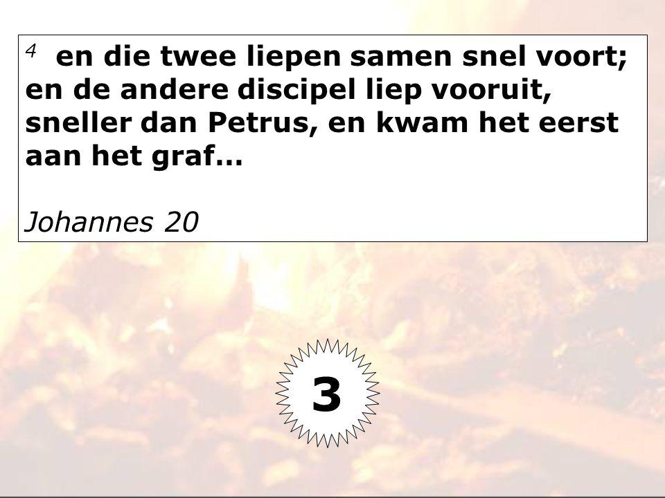 4 en die twee liepen samen snel voort; en de andere discipel liep vooruit, sneller dan Petrus, en kwam het eerst aan het graf…