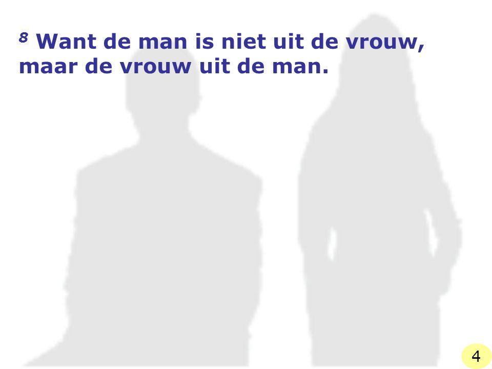 8 Want de man is niet uit de vrouw, maar de vrouw uit de man.
