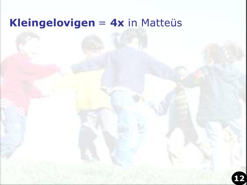 Kleingelovigen = 4x in Matteüs
