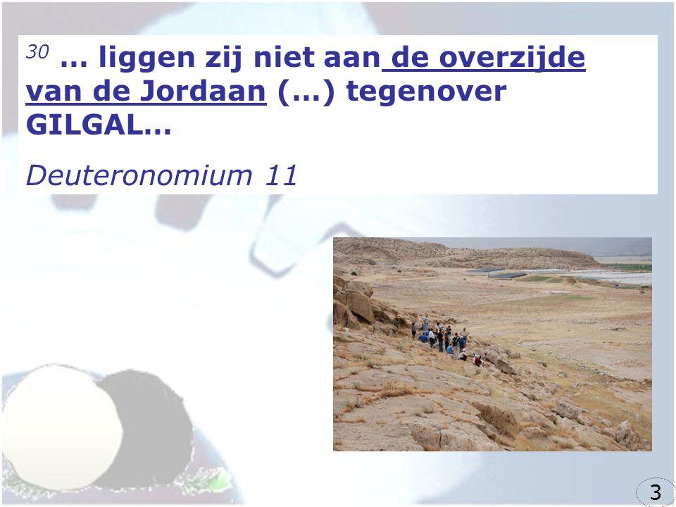 30 … liggen zij niet aan de overzijde van de Jordaan (…) tegenover GILGAL…