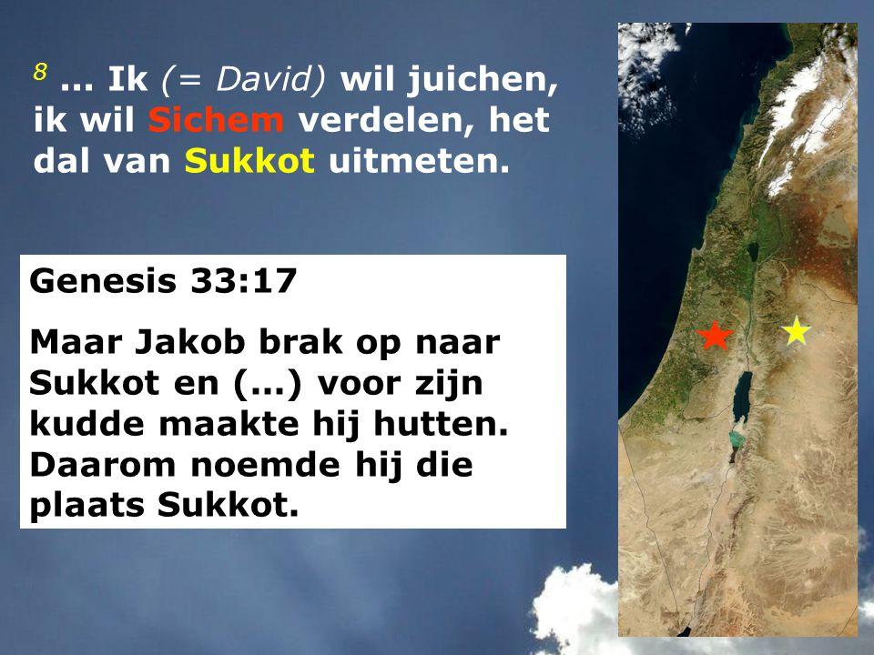8 ... Ik (= David) wil juichen, ik wil Sichem verdelen, het dal van Sukkot uitmeten.