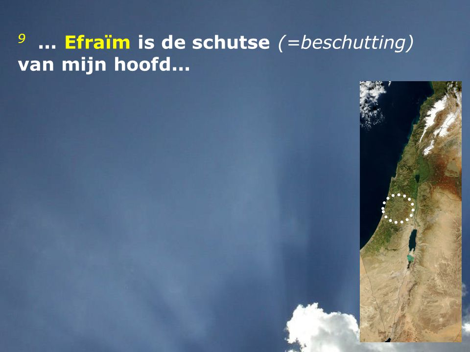 9 ... Efraïm is de schutse (=beschutting) van mijn hoofd...