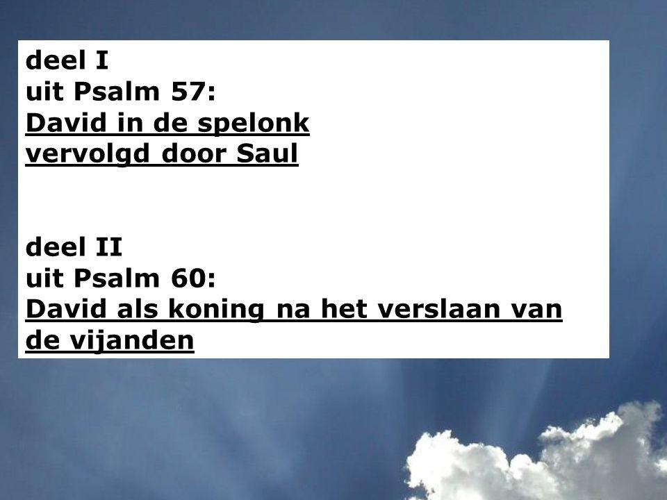 deel I uit Psalm 57: David in de spelonk vervolgd door Saul
