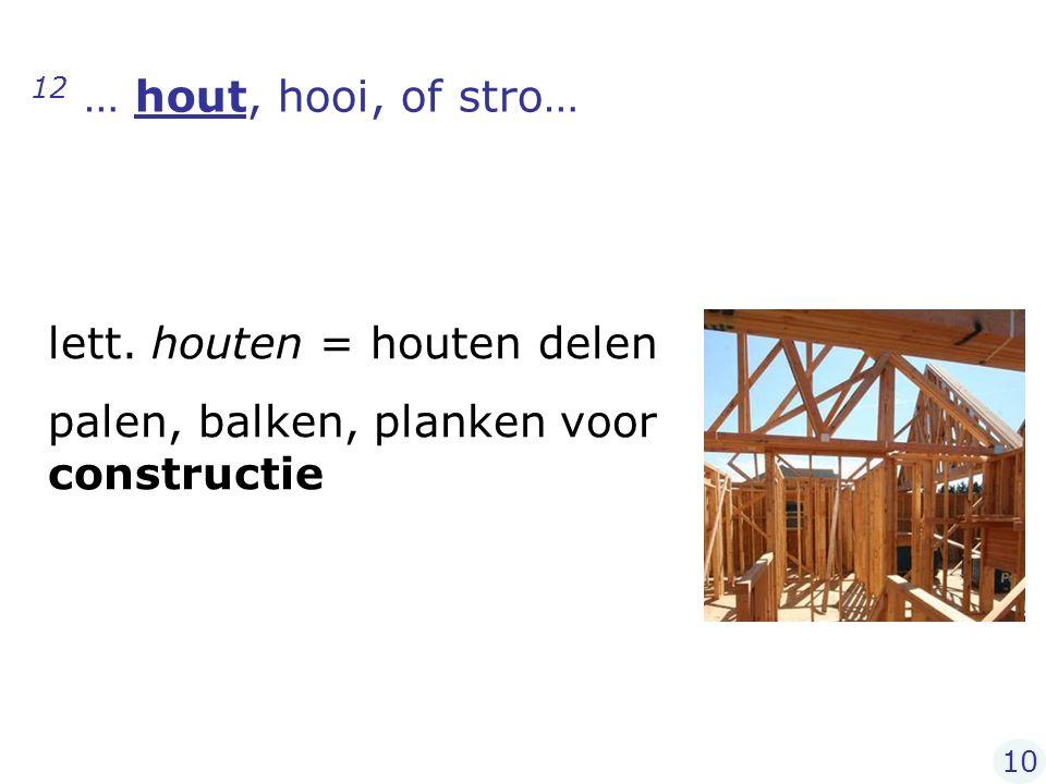 lett. houten = houten delen palen, balken, planken voor constructie
