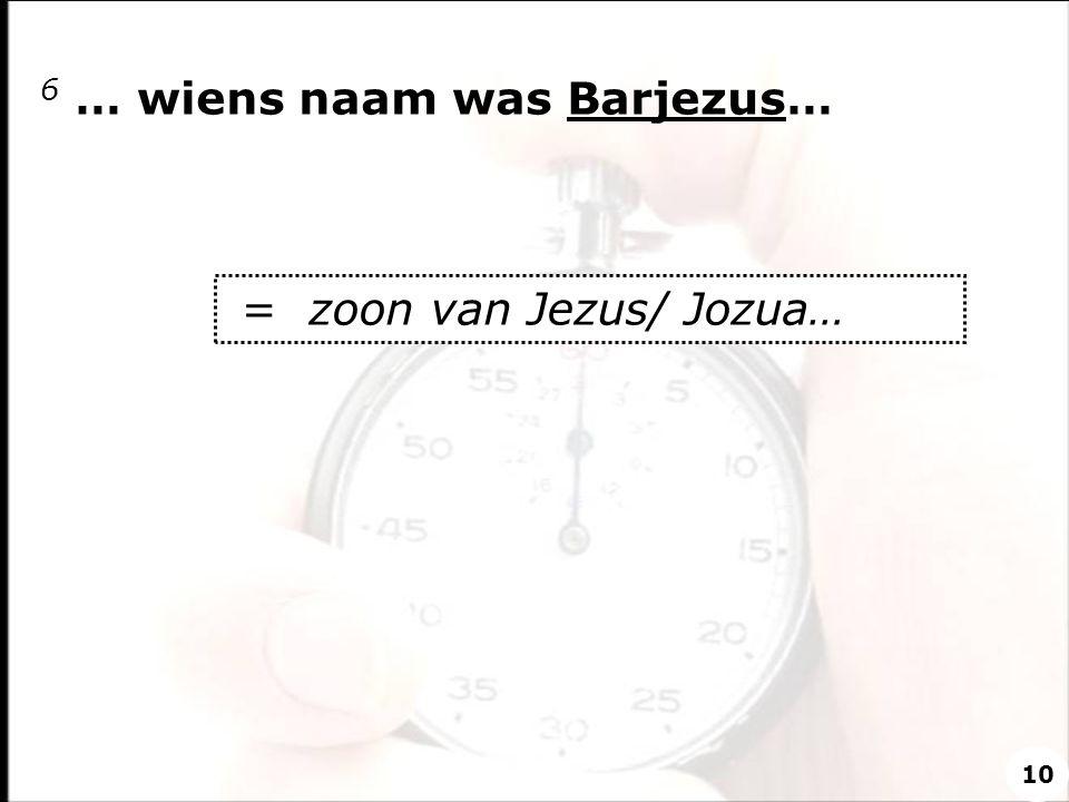 6 … wiens naam was Barjezus…