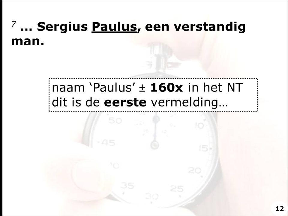 7 … Sergius Paulus, een verstandig man.