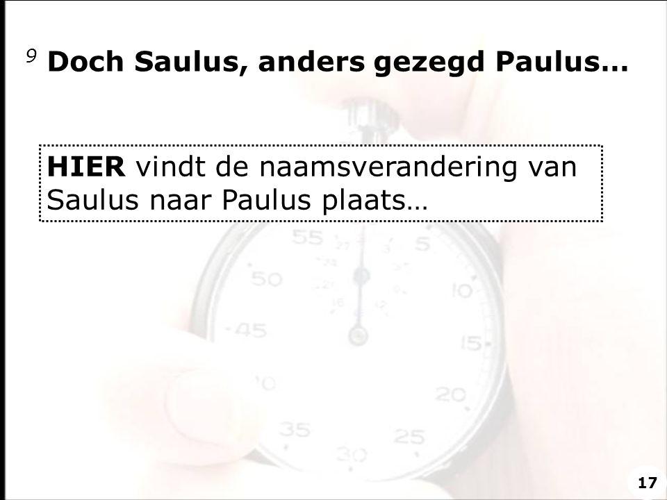 9 Doch Saulus, anders gezegd Paulus…