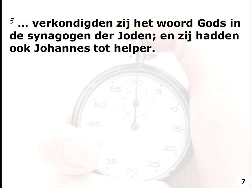 5 … verkondigden zij het woord Gods in de synagogen der Joden; en zij hadden ook Johannes tot helper.