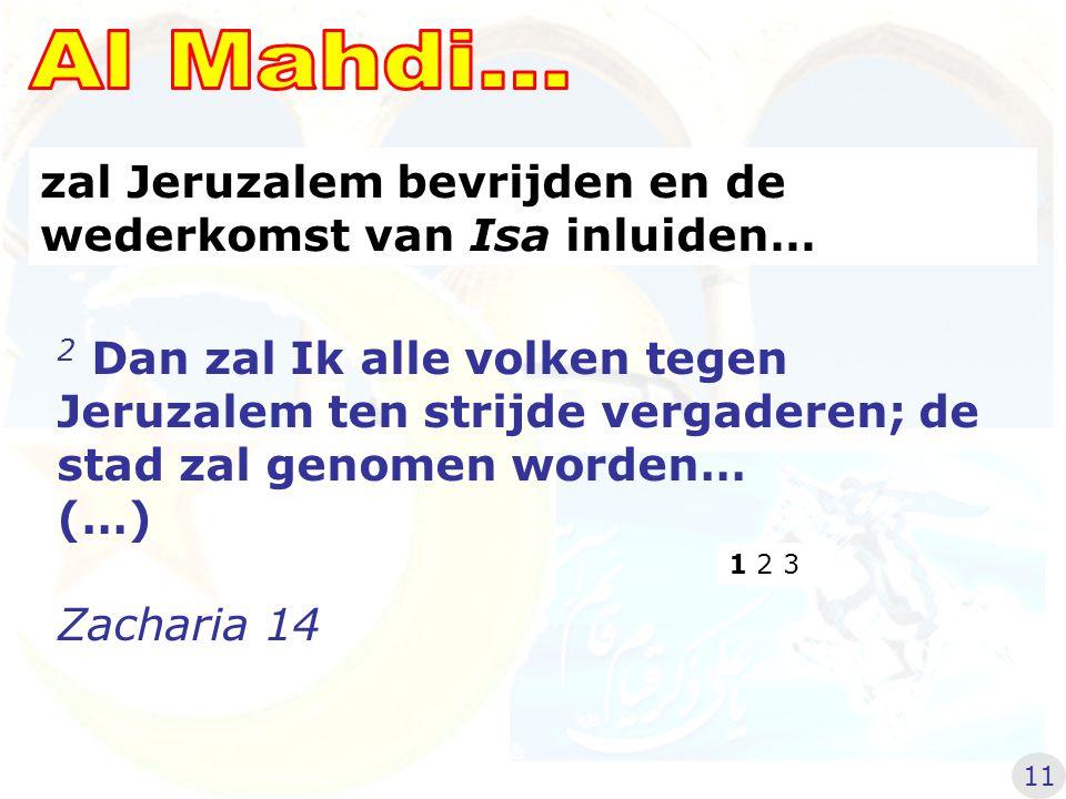 Al Mahdi... zal Jeruzalem bevrijden en de wederkomst van Isa inluiden…