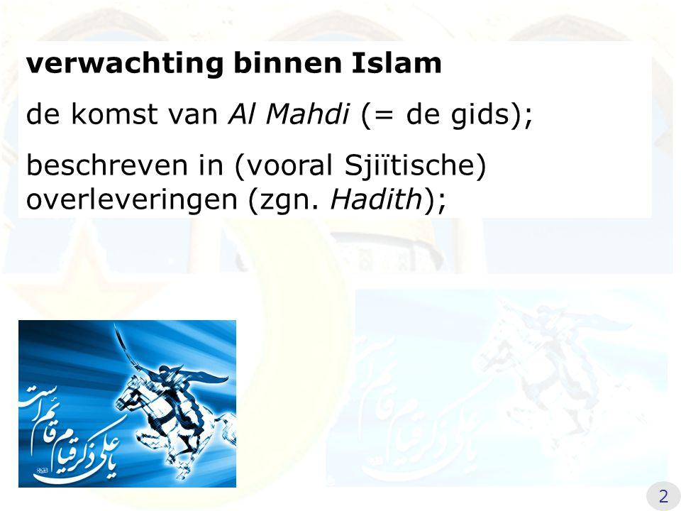 verwachting binnen Islam de komst van Al Mahdi (= de gids);