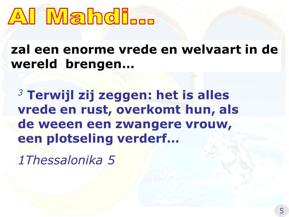 Al Mahdi... zal een enorme vrede en welvaart in de wereld brengen…