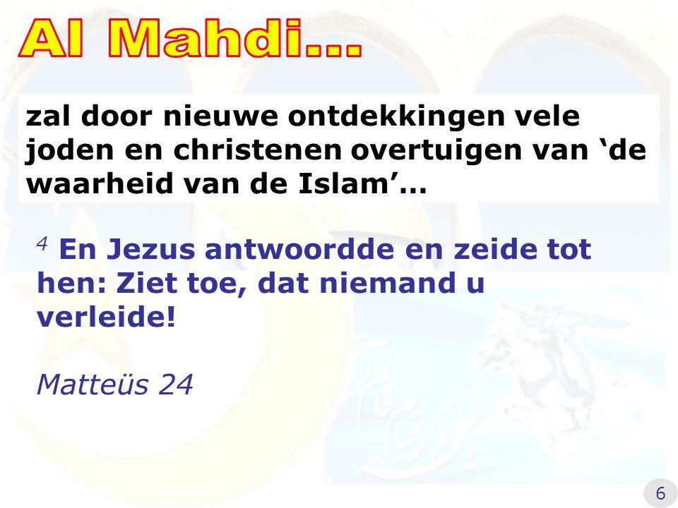 Al Mahdi... zal door nieuwe ontdekkingen vele joden en christenen overtuigen van 'de waarheid van de Islam'…