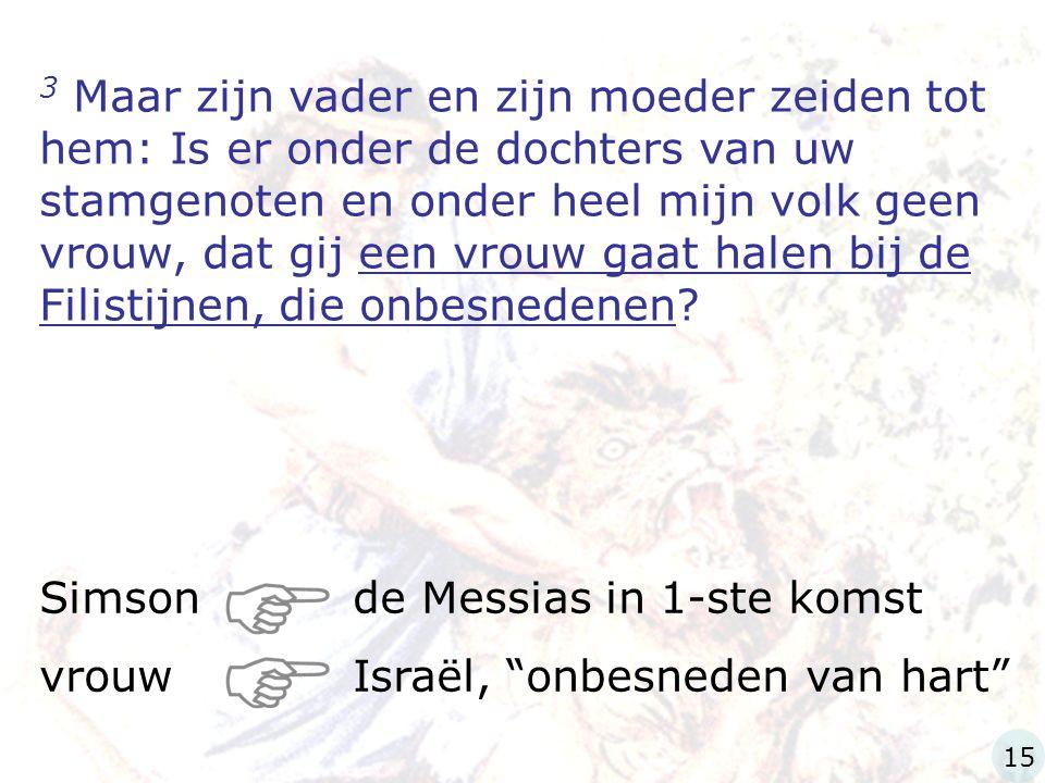 Simson de Messias in 1-ste komst vrouw Israël, onbesneden van hart