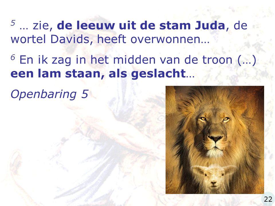 5 … zie, de leeuw uit de stam Juda, de wortel Davids, heeft overwonnen…