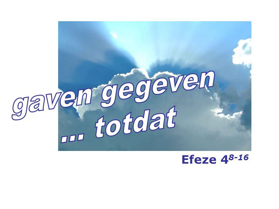 gaven gegeven ... totdat Efeze 48-16