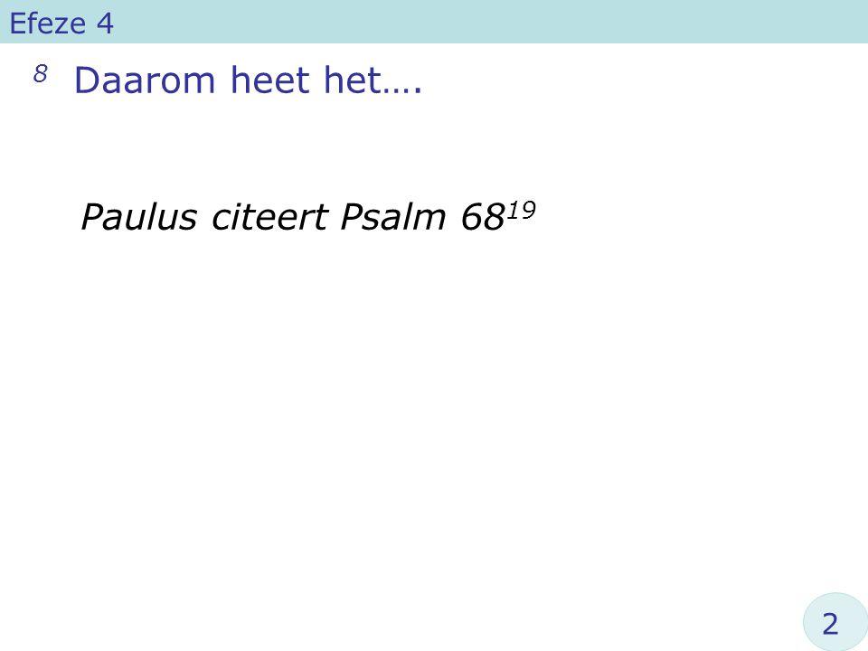 Efeze 4 8 Daarom heet het…. Paulus citeert Psalm 6819 2
