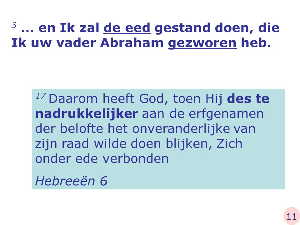 3 … en Ik zal de eed gestand doen, die Ik uw vader Abraham gezworen heb.