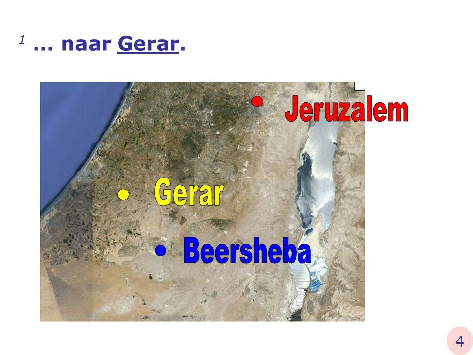1 … naar Gerar. Jeruzalem Gerar Beersheba 4