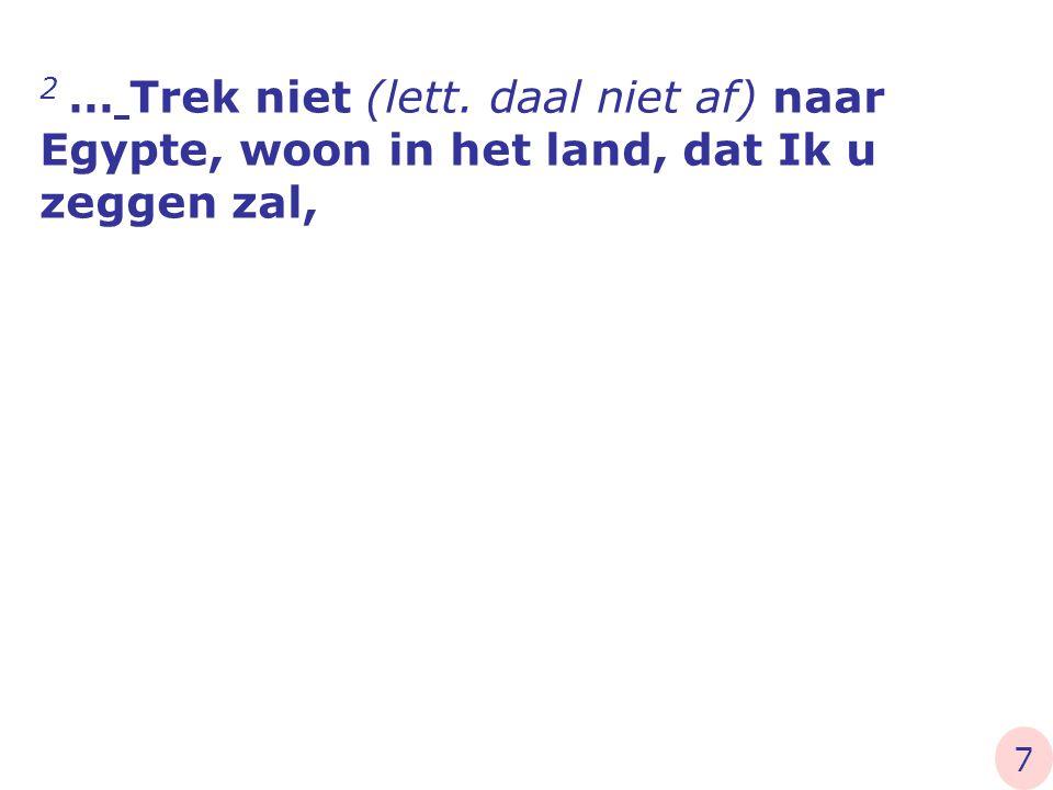 2 … Trek niet (lett. daal niet af) naar Egypte, woon in het land, dat Ik u zeggen zal,