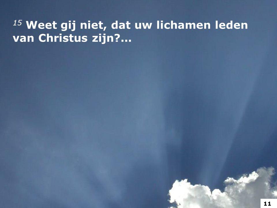 15 Weet gij niet, dat uw lichamen leden van Christus zijn ...