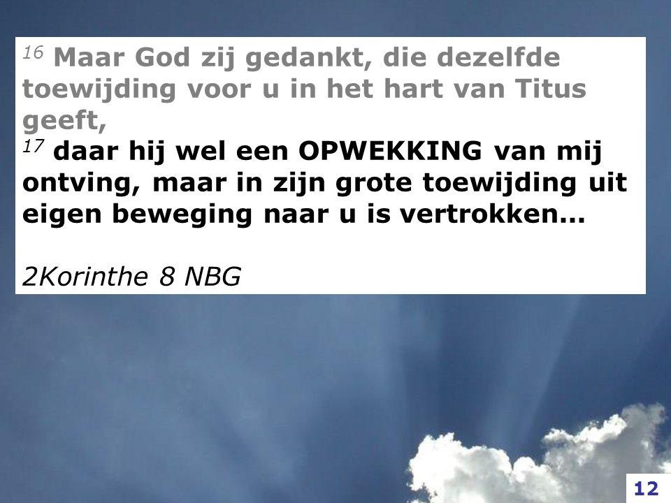16 Maar God zij gedankt, die dezelfde toewijding voor u in het hart van Titus geeft,