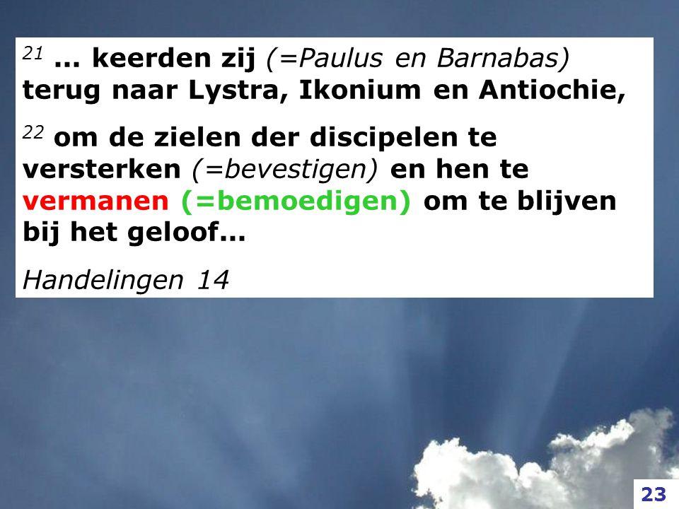21 ... keerden zij (=Paulus en Barnabas) terug naar Lystra, Ikonium en Antiochie,