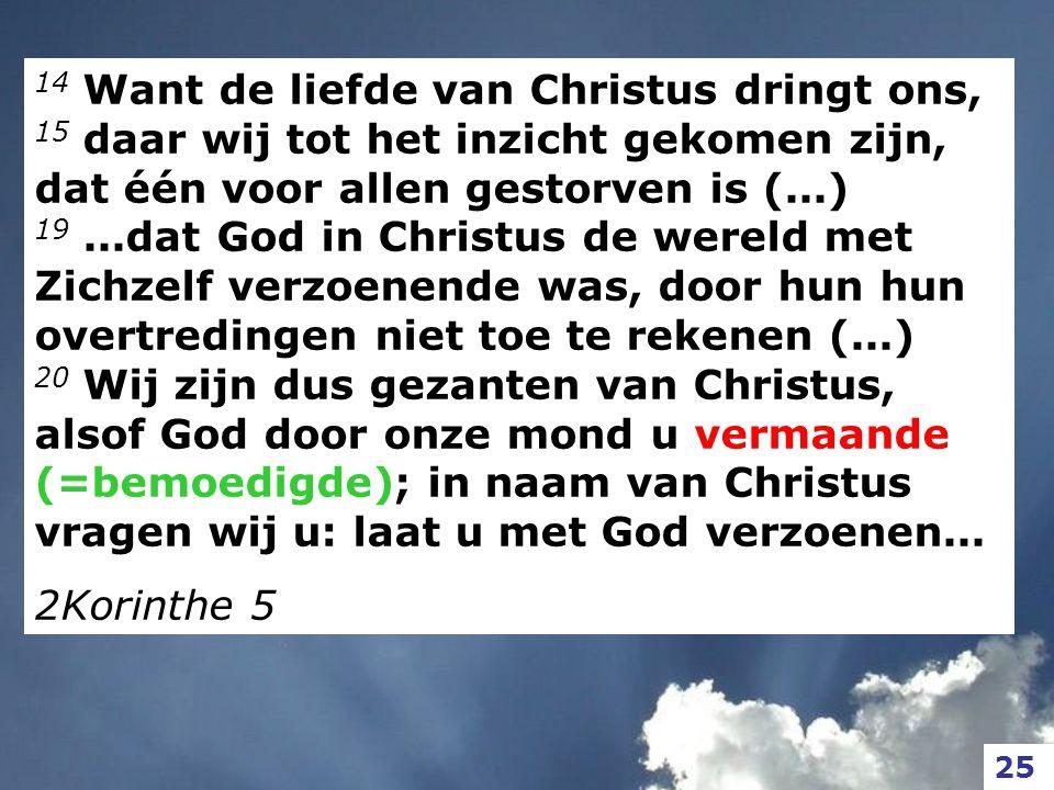 14 Want de liefde van Christus dringt ons,