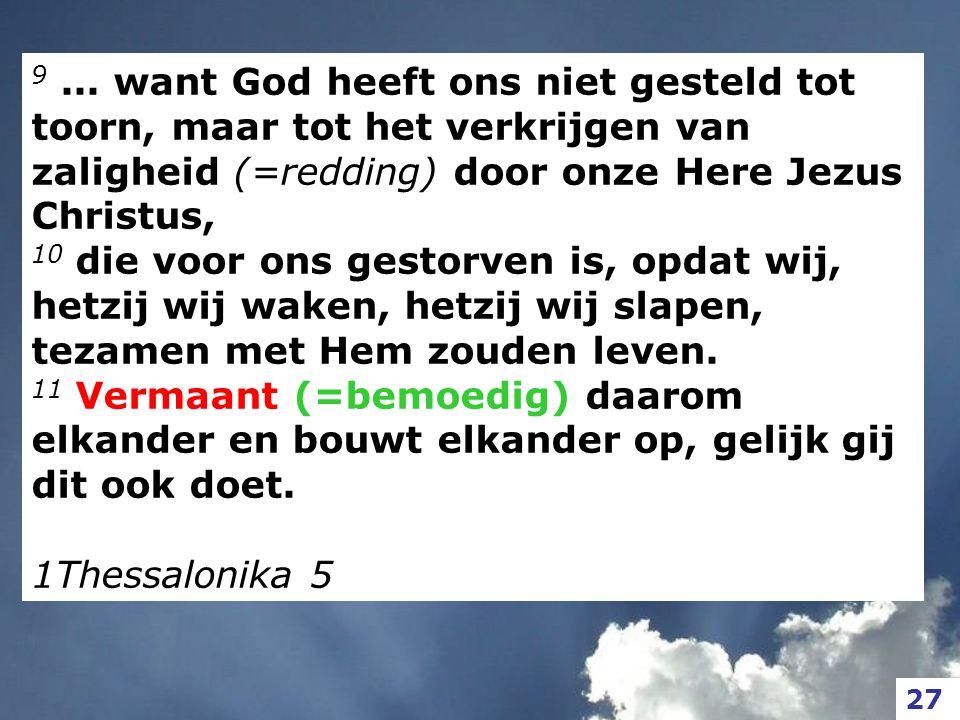 9 ... want God heeft ons niet gesteld tot toorn, maar tot het verkrijgen van zaligheid (=redding) door onze Here Jezus Christus,