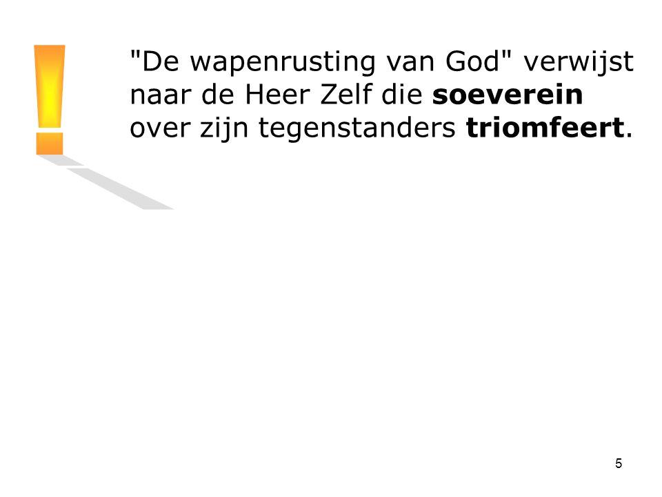 De wapenrusting van God verwijst naar de Heer Zelf die soeverein over zijn tegenstanders triomfeert.