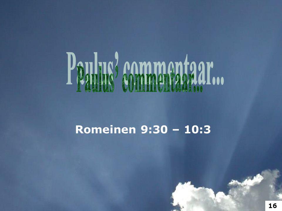 Paulus' commentaar... Romeinen 9:30 – 10:3 16