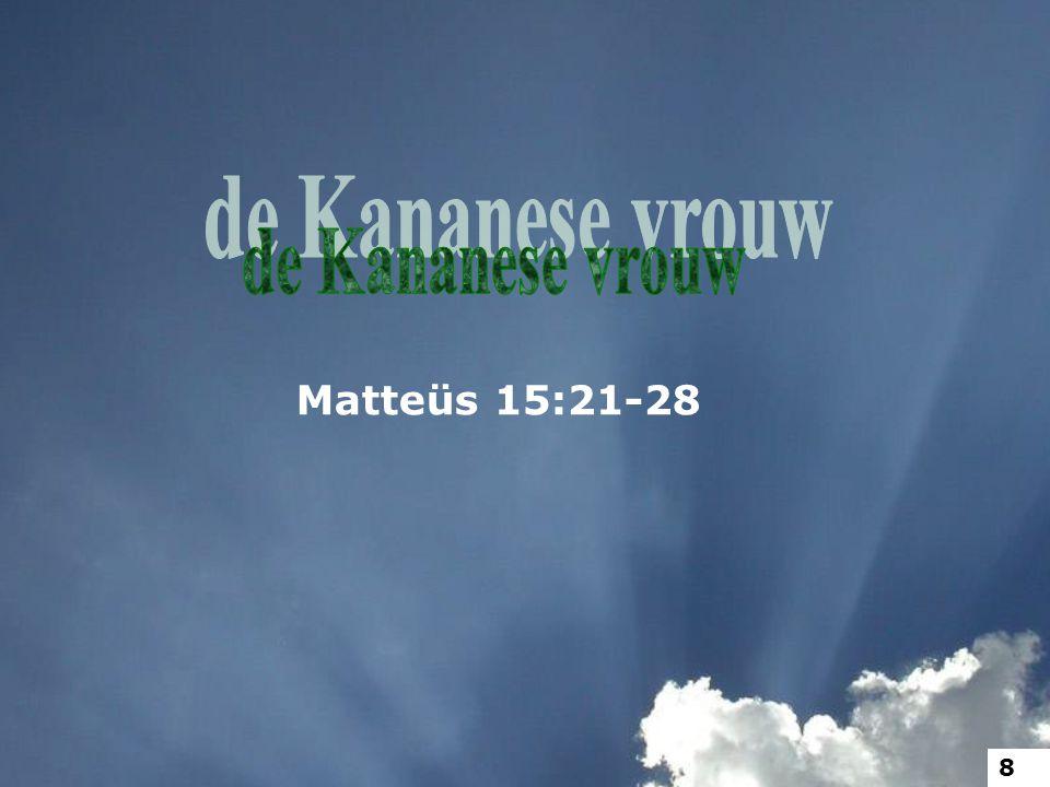 de Kananese vrouw Matteüs 15:21-28 8