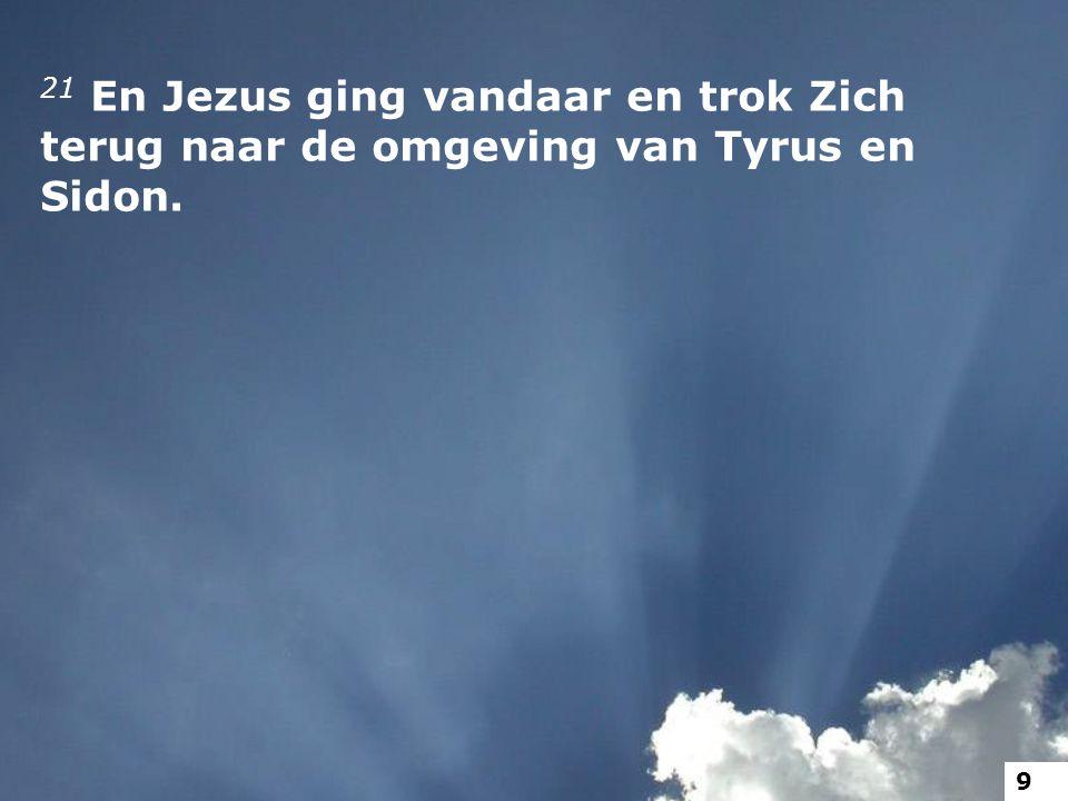 21 En Jezus ging vandaar en trok Zich terug naar de omgeving van Tyrus en Sidon.