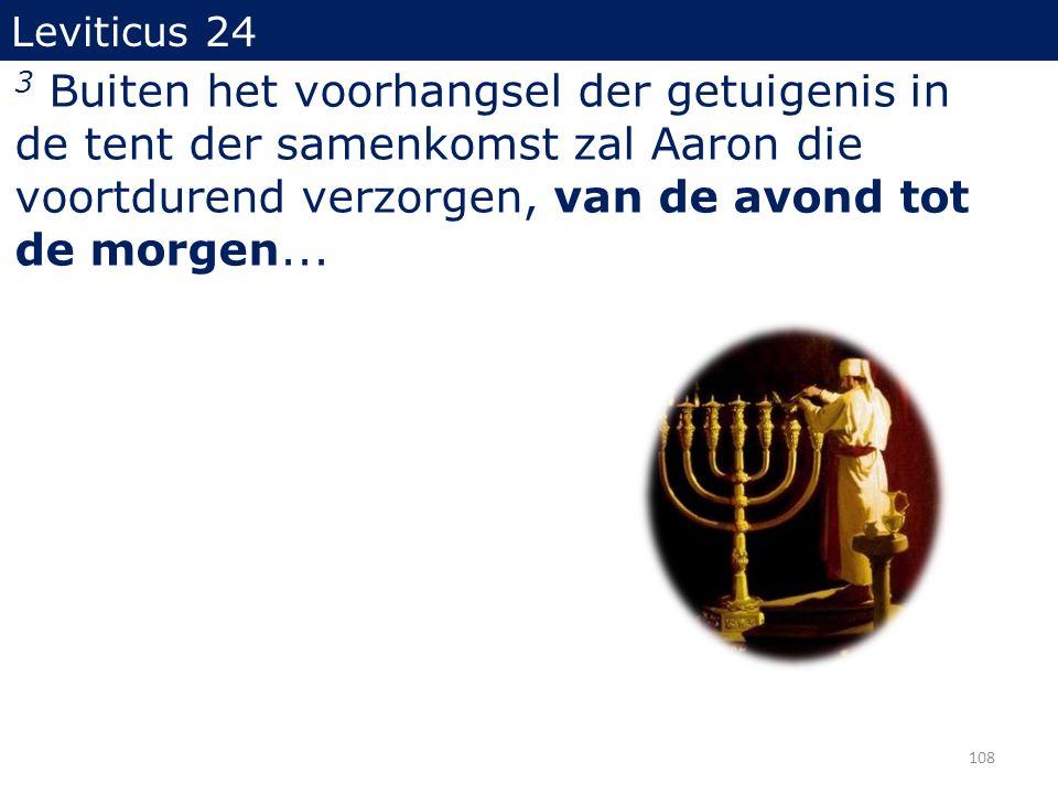 Leviticus 24 3 Buiten het voorhangsel der getuigenis in de tent der samenkomst zal Aaron die voortdurend verzorgen, van de avond tot de morgen...