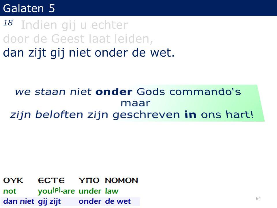 door de Geest laat leiden, dan zijt gij niet onder de wet.