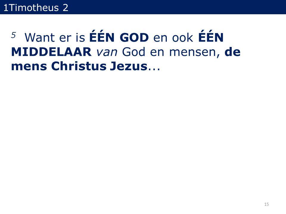 1Timotheus 2 5 Want er is ÉÉN GOD en ook ÉÉN MIDDELAAR van God en mensen, de mens Christus Jezus...