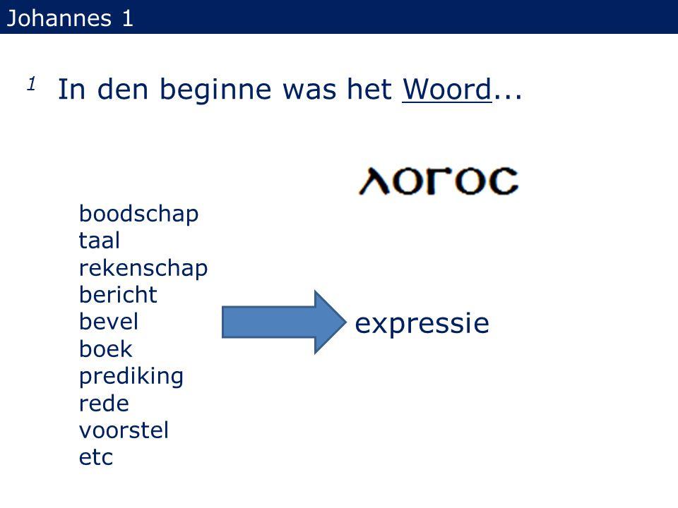 1 In den beginne was het Woord...