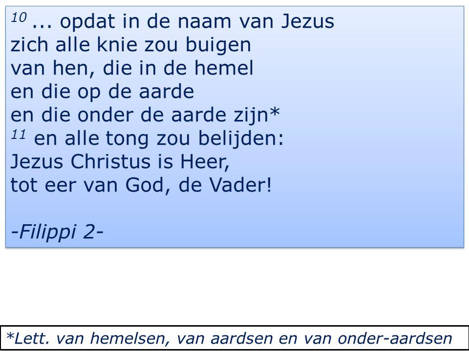 10 ... opdat in de naam van Jezus zich alle knie zou buigen