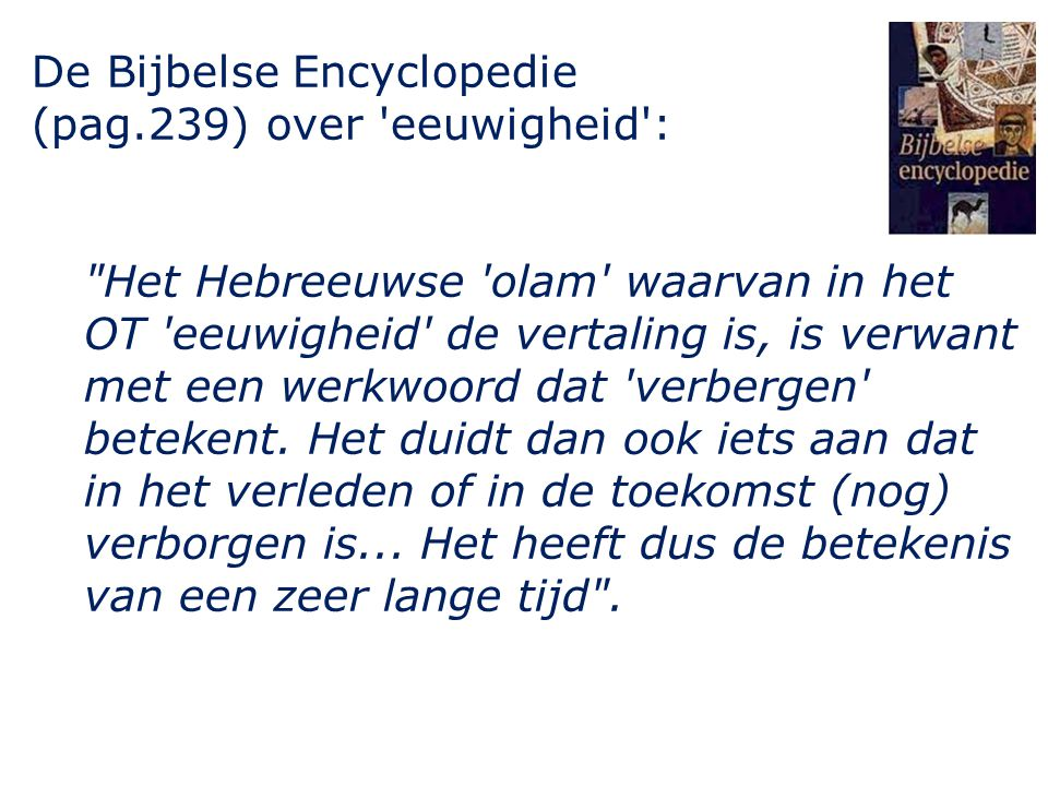 De Bijbelse Encyclopedie (pag.239) over eeuwigheid :