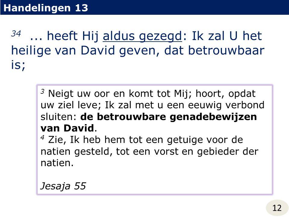 Handelingen 13 34 ... heeft Hij aldus gezegd: Ik zal U het heilige van David geven, dat betrouwbaar is;