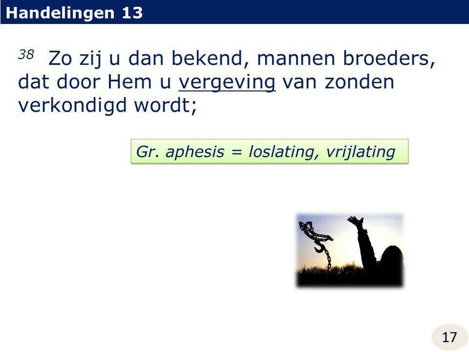Handelingen 13 38 Zo zij u dan bekend, mannen broeders, dat door Hem u vergeving van zonden verkondigd wordt;