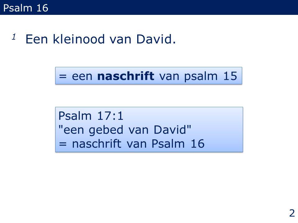 1 Een kleinood van David. = een naschrift van psalm 15 Psalm 17:1