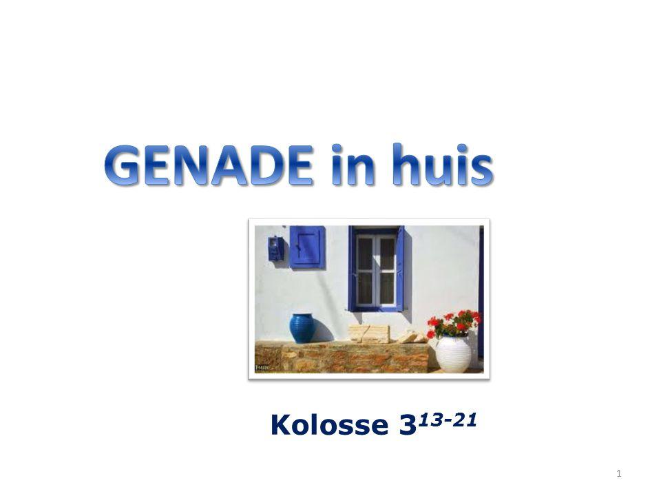 GENADE in huis Kolosse 313-21