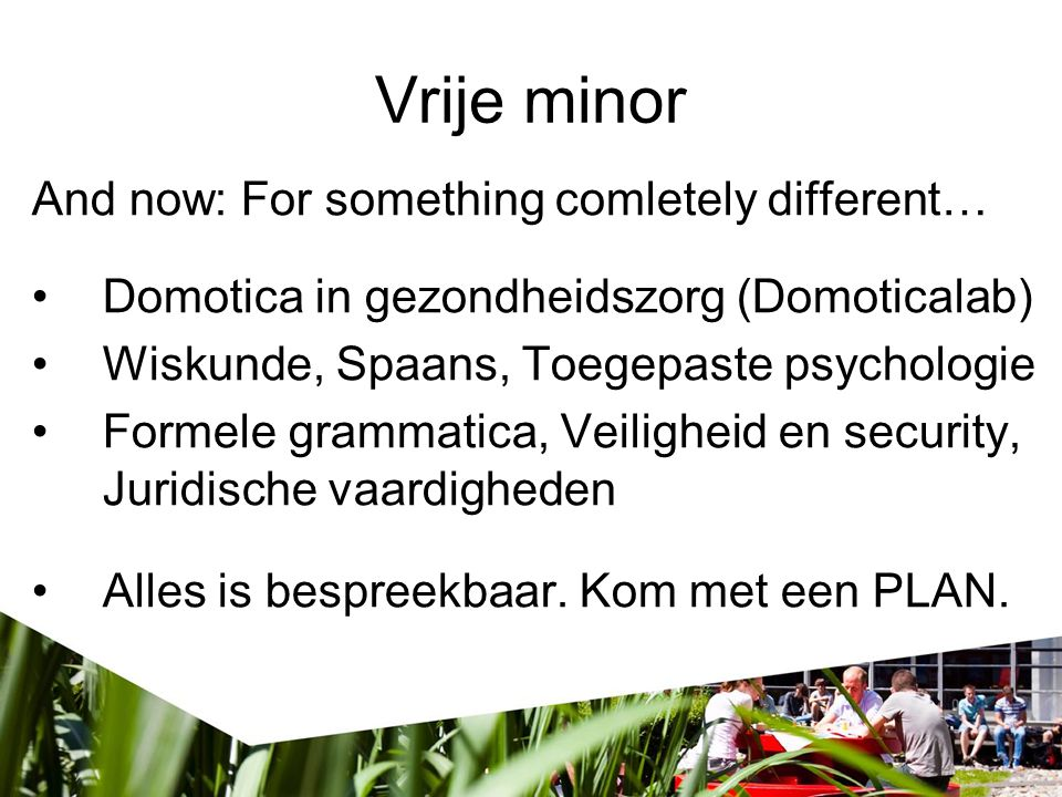 Vrije minor And now: For something comletely different…