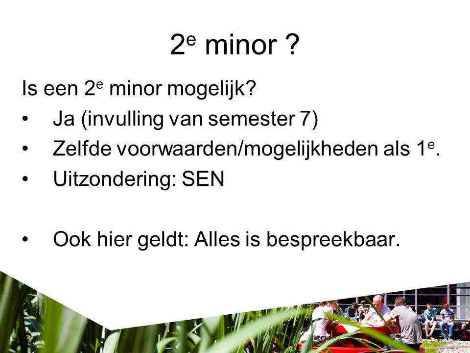 2e minor Is een 2e minor mogelijk Ja (invulling van semester 7)