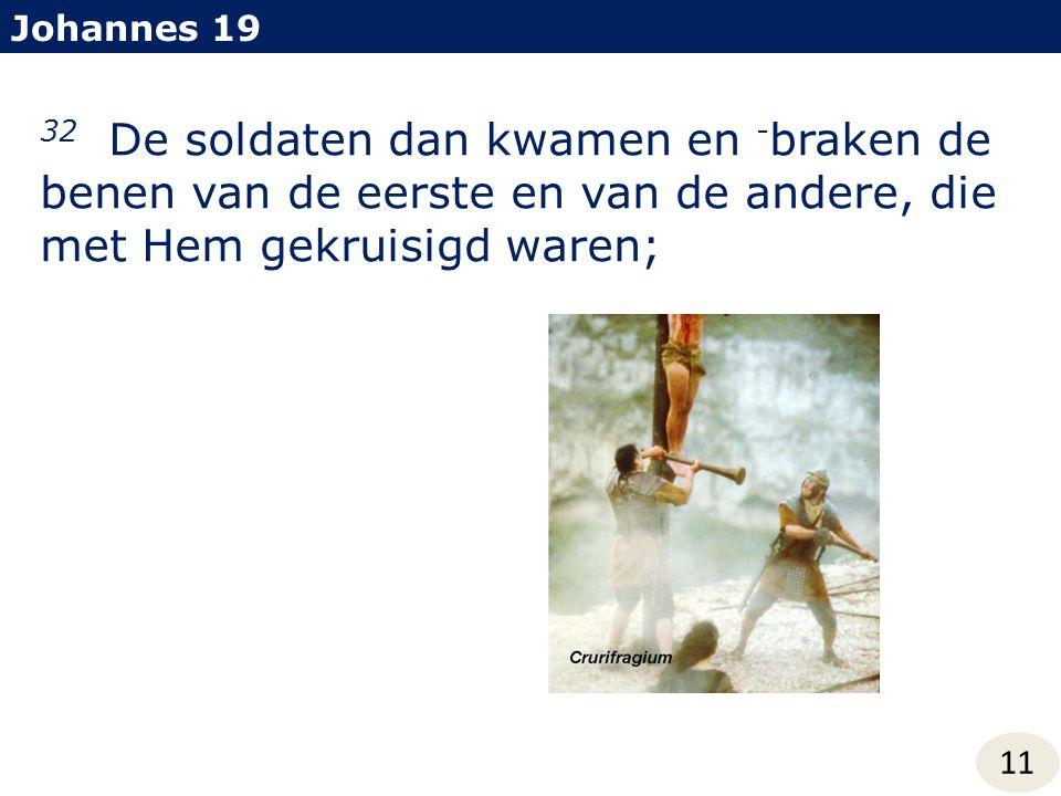 Johannes 19 32 De soldaten dan kwamen en -braken de benen van de eerste en van de andere, die met Hem gekruisigd waren;
