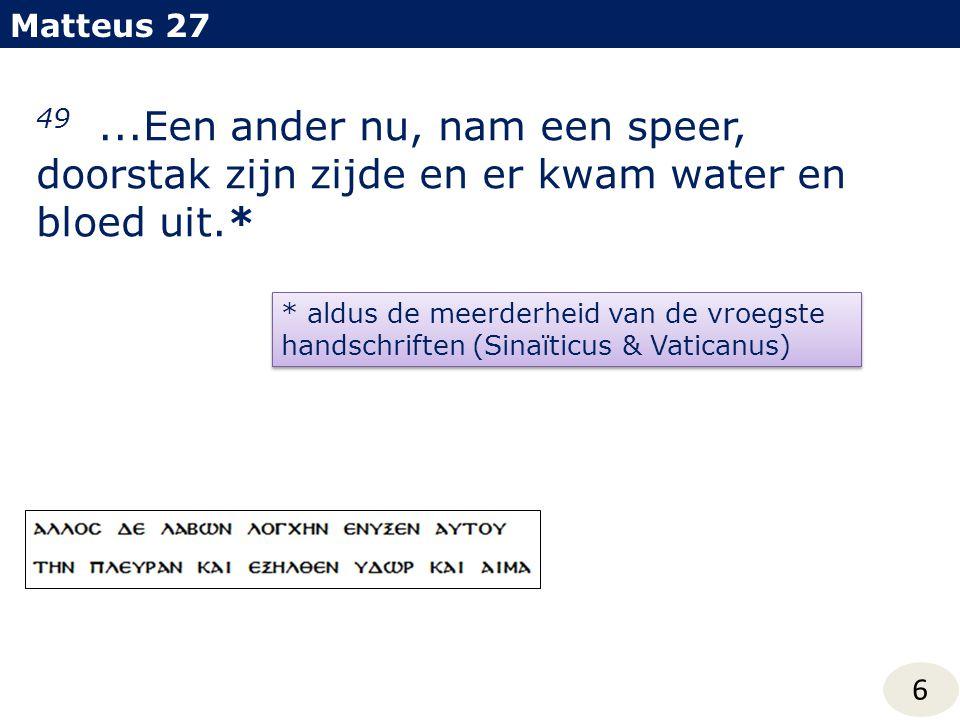 Matteus 27 49 ...Een ander nu, nam een speer, doorstak zijn zijde en er kwam water en bloed uit.*