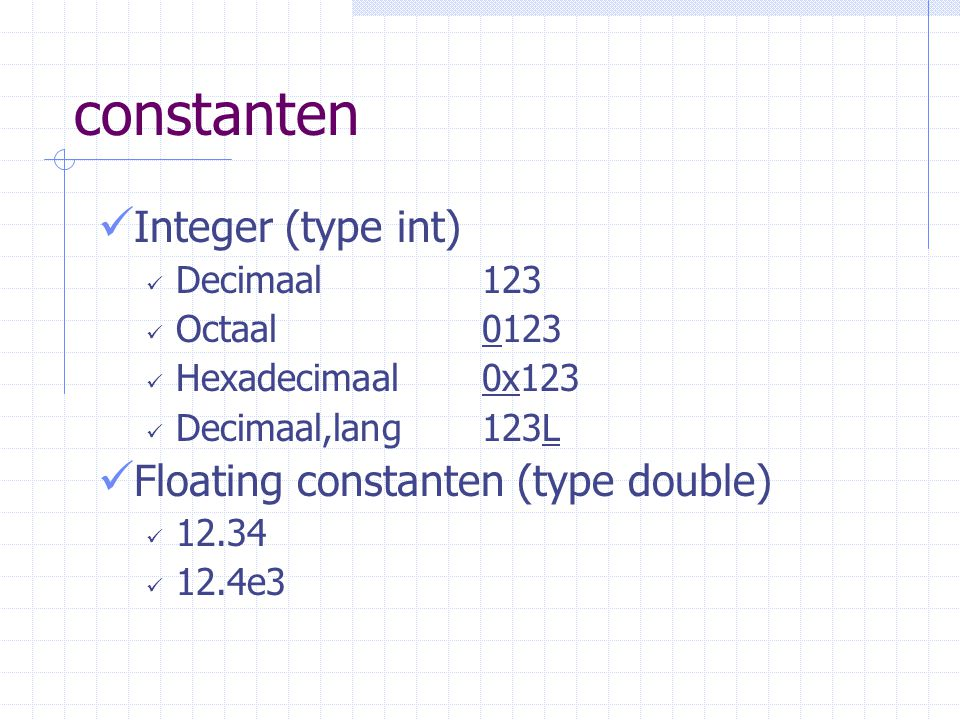 constanten Integer (type int) Floating constanten (type double)
