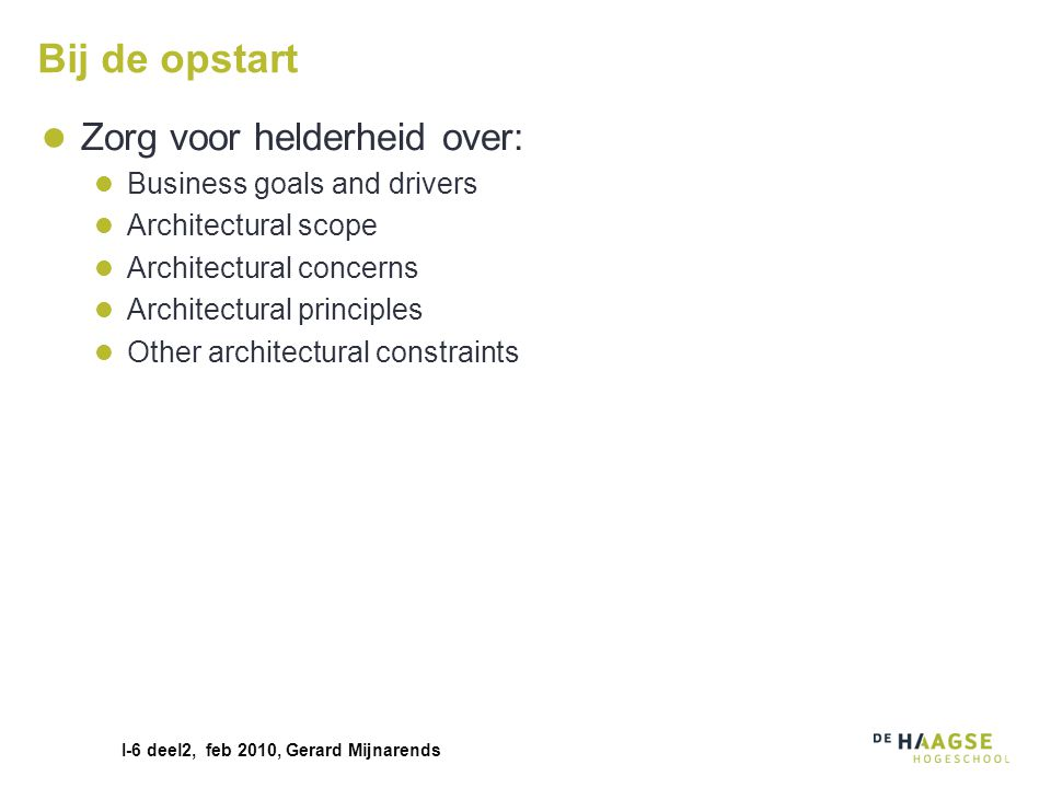 Bij de opstart Zorg voor helderheid over: Business goals and drivers