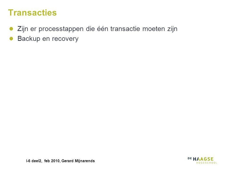 Transacties Zijn er processtappen die één transactie moeten zijn